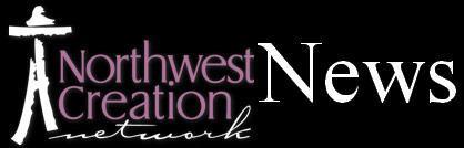 Northwest Creation Network News
